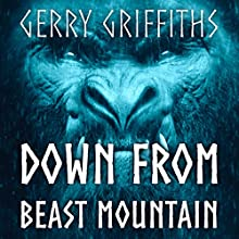 Down from Beast Mountain Audiobook by Gerry Griffiths Narrated by Rick Barr
