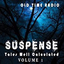 Suspense: Tales Well Calculated - Volume 1 Radio/TV Program by  CBS Radio Network Narrated by  full cast