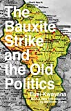 The Bauxite Strike and the Old Politics [Revised 2nd Edition], Kwayana, Eusi, 0990641805