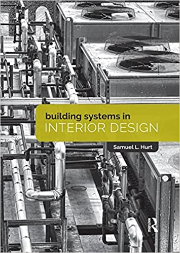 Building Systems In Interior Design Hurt Sam 9781138723368 Amazon Com Books