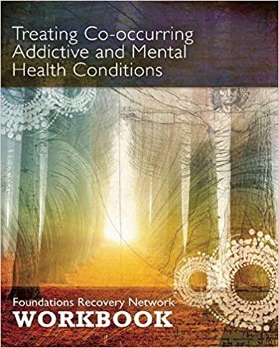 Book Treating Co-Occurring Addictive and Mental Health Conditions: Foundations Recovery Network Workbook April 28, 2015