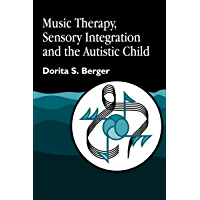 Music Therapy, Sensory Integration and the Autistic Child (English Edition)