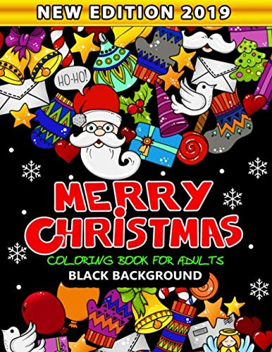 Merry Christmas Coloring Book for Adults Black Background: New Edition 2019 An Adults Coloring Book Featuring Fun and Stress Relief (Christmas Merry Languages Foreign)