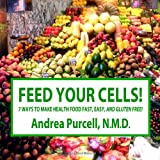 Feed Your Cells!, Andrea Purcell, 1466296356