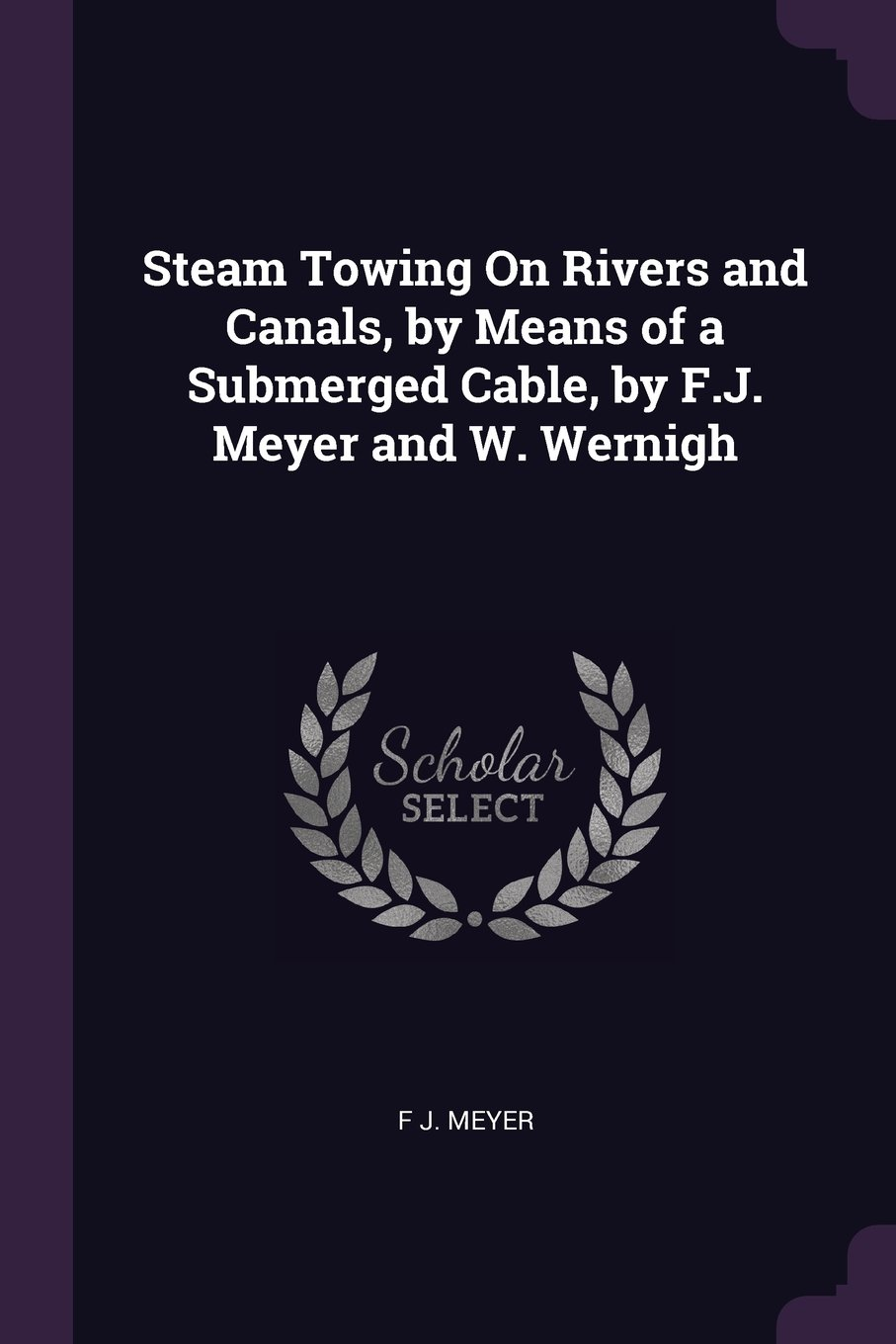 Steam Towing On Rivers and Canals, by Means of a Submerged Cable, by F.J. Meyer and W. Wernigh pdf