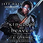 The Skull Throne: Kingdom of Heaven, Book 1   J.A. Cipriano,Conner Kressley