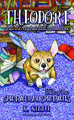 Theodore and the Enchanted Bookstore (book one): Tale of the Spectacular Spectacles by [Kibbee, K.]