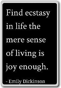 Find ecstasy in life the mere sense of livi... - Emily Dickinson quotes fridge magnet, Black