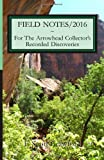 FIELD NOTES/2016 ~ for the Arrowhead Collector's Recorded Discoveries, F. Crawford, 1499588658