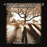 A friend in the distance and other Stories, Michael T. Roeder, 1436330068