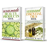 Homemade Beauty: 2 Manuscripts - Homemade Beauty Products Book And Herbs And Essential Oils Book