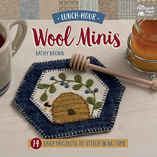 Lunch-Hour Wool Minis: 14 Easy Projects to Stitch in No (Patchwork Felt)