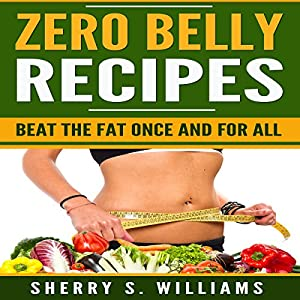 Zero Belly Recipes: Beat the Fat Once and for All Audiobook