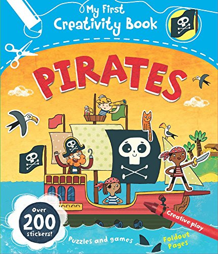 Pirates: Creative Play, Fold-Out Pages, Puzzles and Games, Over 200 Stickers! (My First Creativity Books) (Pirate Ship Activity Sticker)