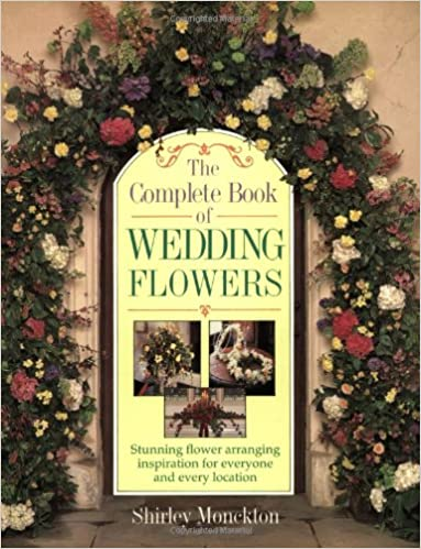 The Complete Book Of Wedding Flowers Stunning Flower Arranging