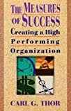 The Measures of Success : Creating a Quality Driven Organisation, Thor, Carl G., 0939246643