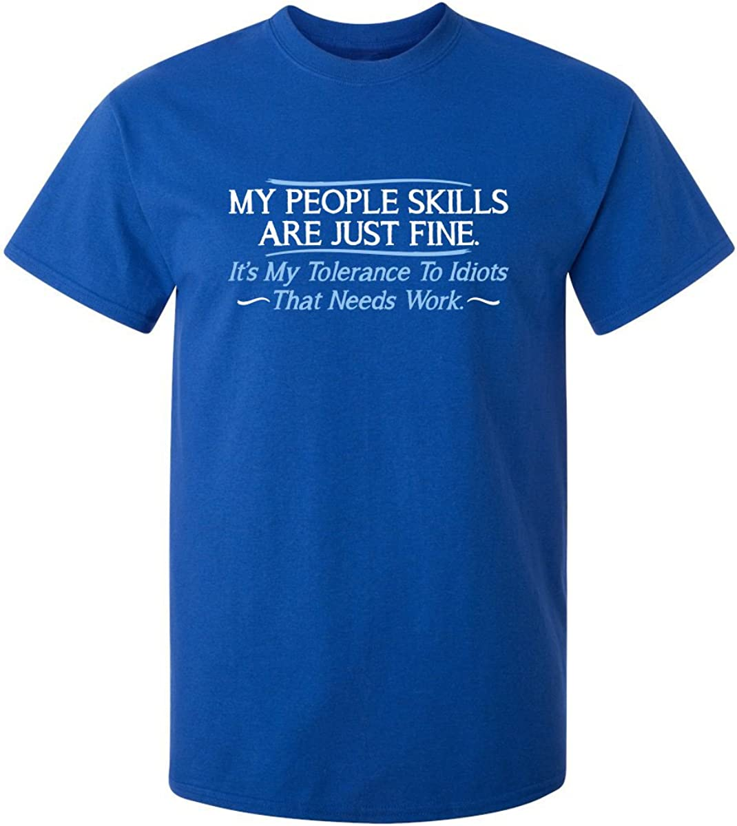 My People Skills are Fine It's My Idiots Sarcasm Witty Friends Funny T Shirt