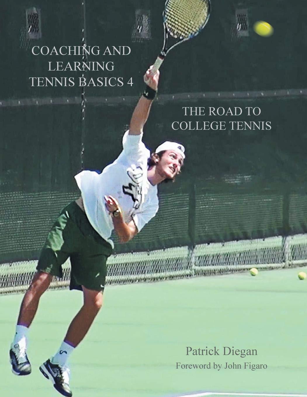 Coaching and Learning Tennis Basics 4: The Road to College Tennis: Amazon.es: Patrick Diegan: Libros en idiomas extranjeros
