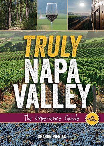 (Truly Napa Valley: The Experience Guide)