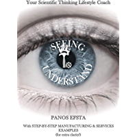 Seeing to Understand: Your Scientific Thinking Lifestyle Coach: For Practitioners in the Manufacturing & Services Industries - 2nd Edition (English Edition)
