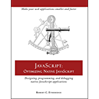 Javascript: Optimizing Native Javascript: Designing, Programming, and Debugging Native JavaScript Applications (English Edition)