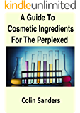 A Guide To Cosmetic Ingredients For The Perplexed