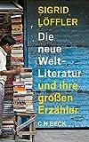 Die neue Weltliteratur: und ihre großen Erzähler