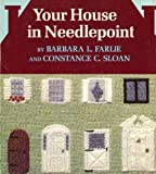 Your House in Needlepoint, Barbara L. Farlie and Constance Sloan, 0672520567