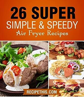 Air fryer Cooking: 26 Super Simple & Speedy Air Fryer