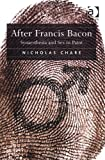 After Frances Bacon : Synaesthesia and Sex in Paint, Chare, Nicholas, 1409411702