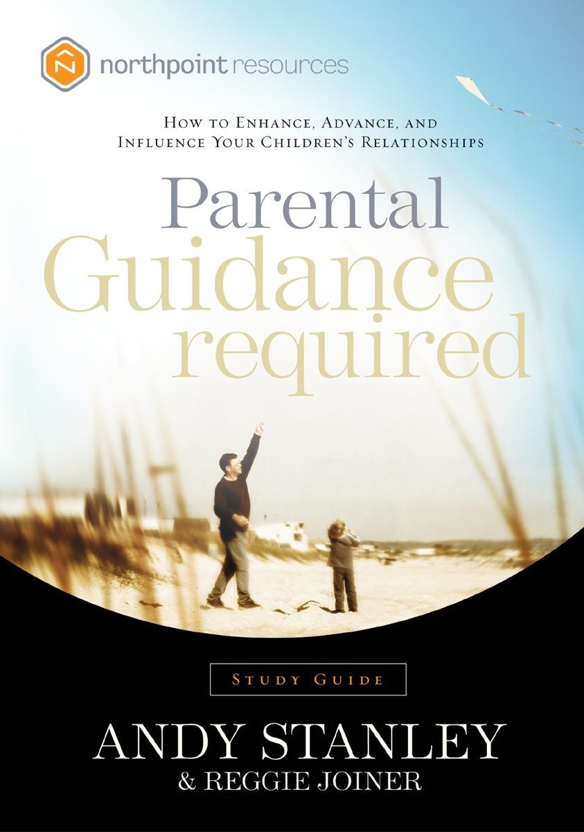 Parental Guidance Required Study Guide How To Enhance Advance And Influence Your Children S Relationships Northpoint Resources Stanley Andy Joiner Reggie 9781590523810 Amazon Com Books
