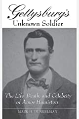 Gettysburg's Unknown Soldier: The Life, Death, and Celebrity of Amos Humiston Hardcover