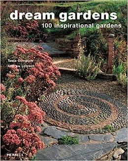 Amazon.com: Dream Gardens: 100 Inspirational Gardens (9781858944869): Tania  Compton, Andrew Lawson: Books