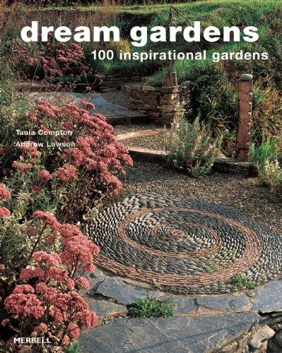 - Dream Gardens: 100 Inspirational Gardens