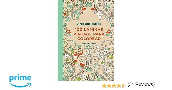 Arte Antiestres: 100 Láminas Vintage Para Colorear / Anti-Stress Art: 100 Vintage Pages to Color: Amazon.es: Varios Autores: Libros