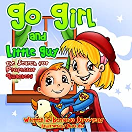 Go Girl and Little Guy: The Search for Professor Quackers (Picture Book Bedtime Stories for Ages 2-8) (Children's Books with Good Values) by [Juroviesky, Bernardo]