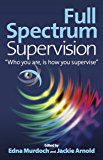 Full Spectrum Supervision: Who You Are Is How You Supervise (English Edition)