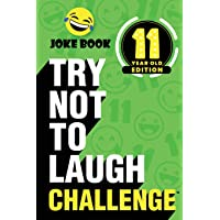 The Try Not to Laugh Challenge - 11 Year Old Edition: A Hilarious and Interactive Joke Book Toy Game for Kids - Silly…