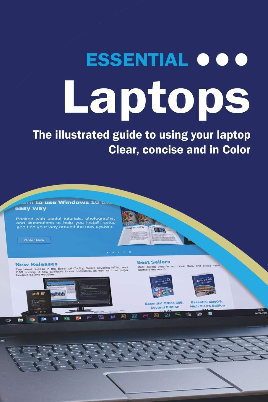 Essential Laptops: The Illustrated Guide to Using your