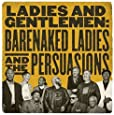Ladies & Gentlemen: Barenaked Ladies & Persuasions