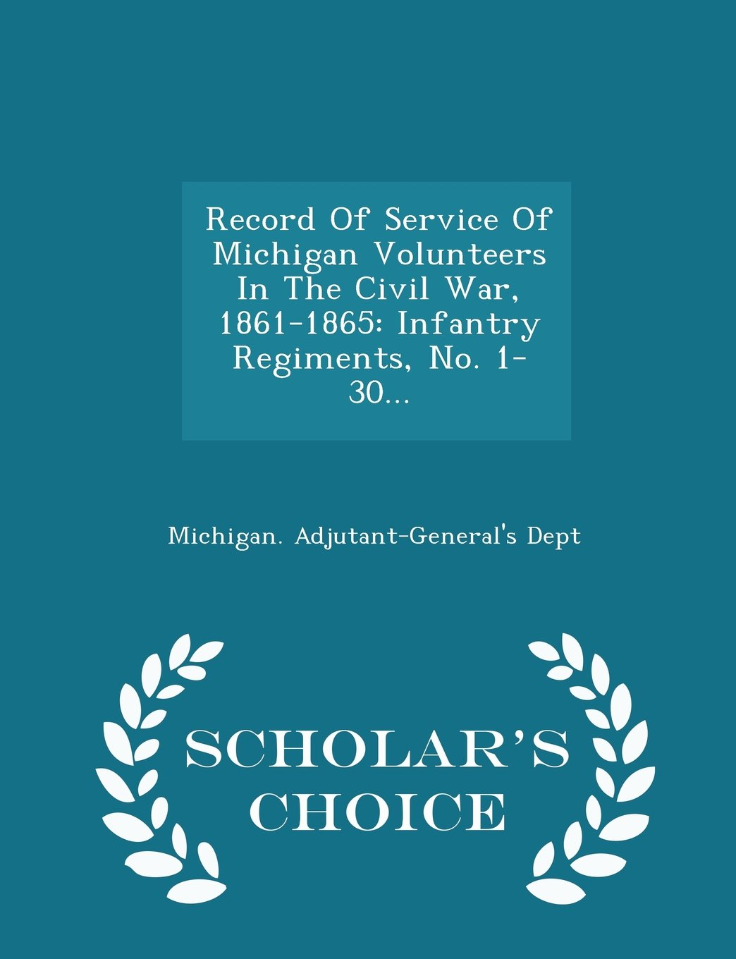 Record Of Service Of Michigan Volunteers In The Civil War, 1861-1865: Infantry Regiments, No. 1-30... - Scholar's Choice Edition pdf epub