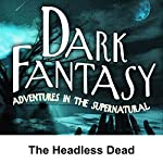 Dark Fantasy: The Headless Dead | George Hamaker,Scott Bishop