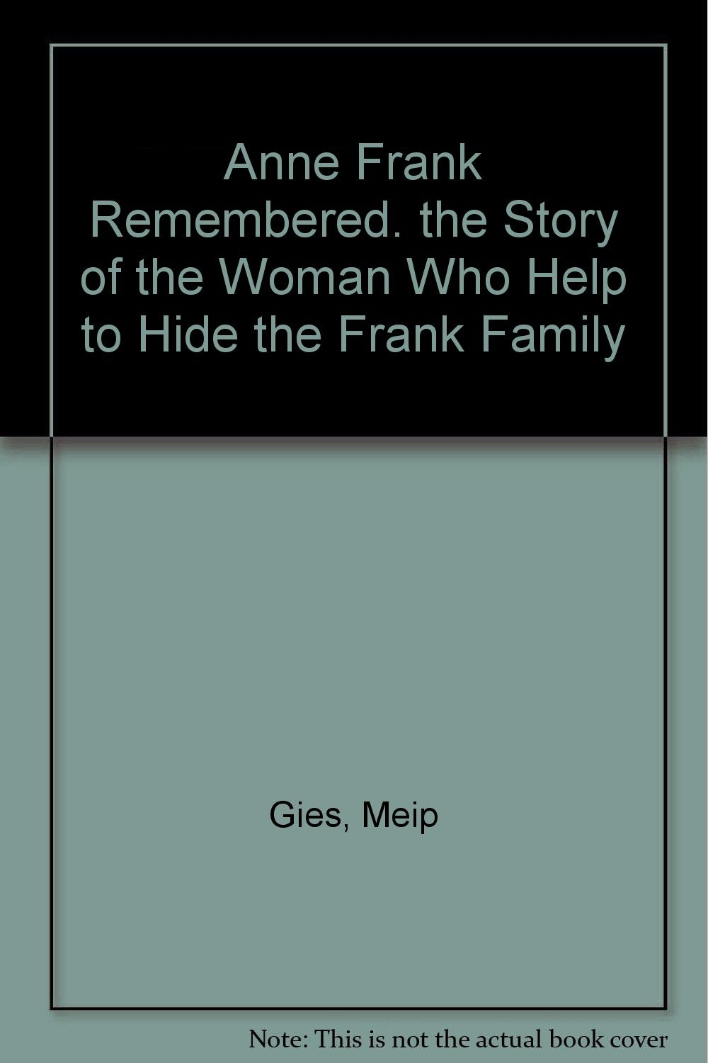 Anne Frank Remembered. the Story of the Woman Who Help to Hide the Frank Family