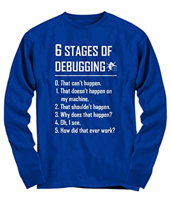 67ace30109aa Programmer Shirt Long Sleeve Tee - Six 6 Stages Of Debugging - Funny Tee  For Programmer