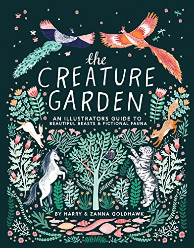 Garden Folk Art - The Creature Garden: An Illustrator's Guide to Beautiful Beasts & Fictional Fauna