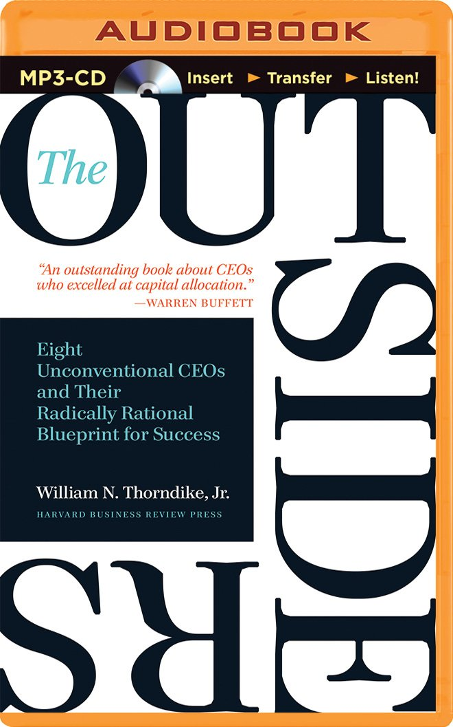The outsiders eight unconventional ceos and their radically the outsiders eight unconventional ceos and their radically rational blueprint for success william n thorndike jr brian troxell 0191091263297 malvernweather Gallery