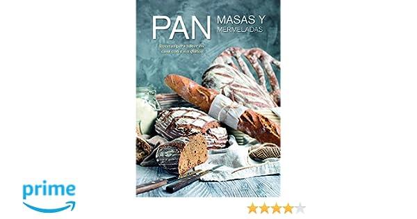 Pan, Masas y Mermeladas: Recetas para Hacer en Casa con y sin Gluten Cocina Gourmet: Amazon.es: Equipo Editorial: Libros