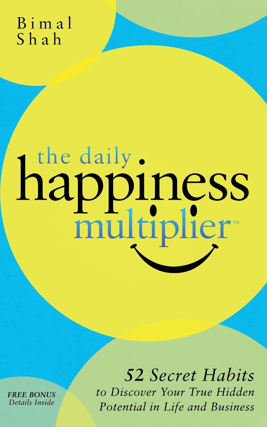 The Daily Happiness Multiplier: Step by Step Systems for Using Happiness as a Foundation to Achieve What You Want in Life PDF