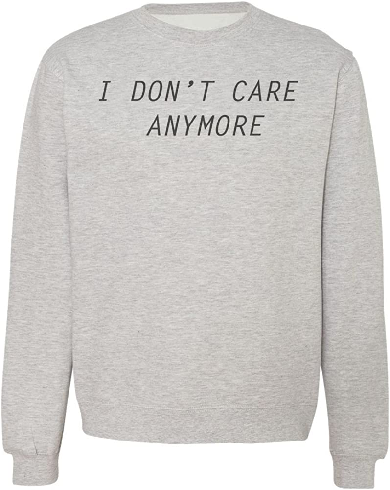 I Dont Care Anymore Mens Womens Unisex Sweatshirt