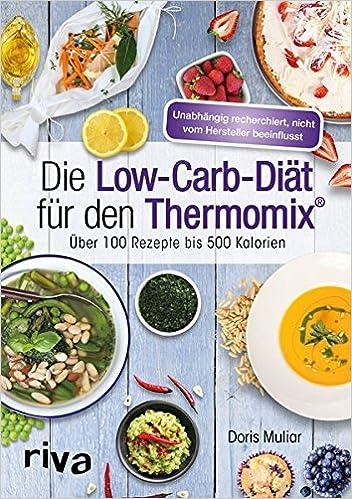Die Low-Carb-Diät für den Thermomix®: Über 100 Rezepte bis ...
